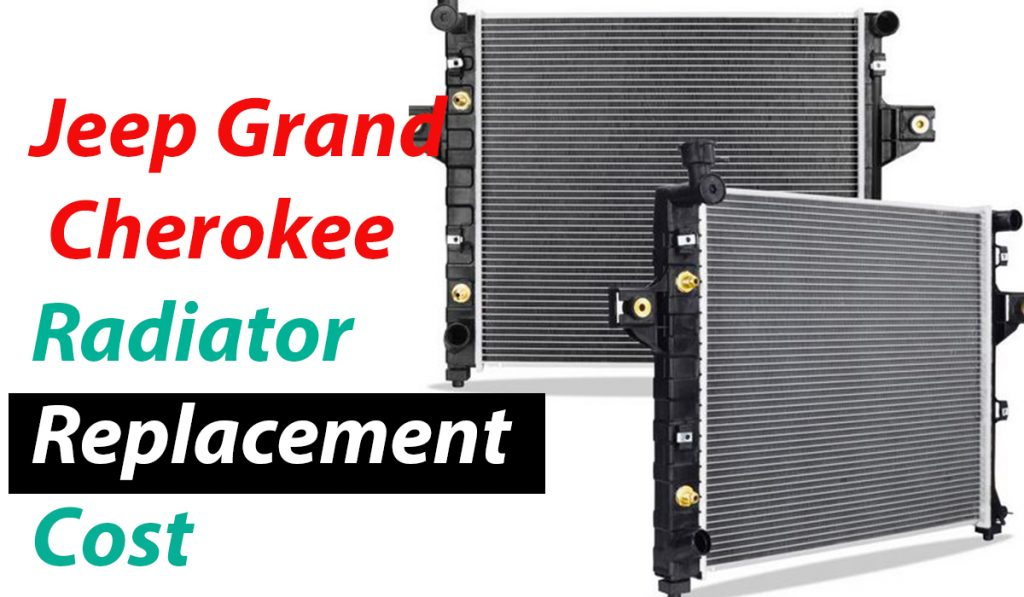 Jeep Grand Cherokee Radiator Replacement Cost