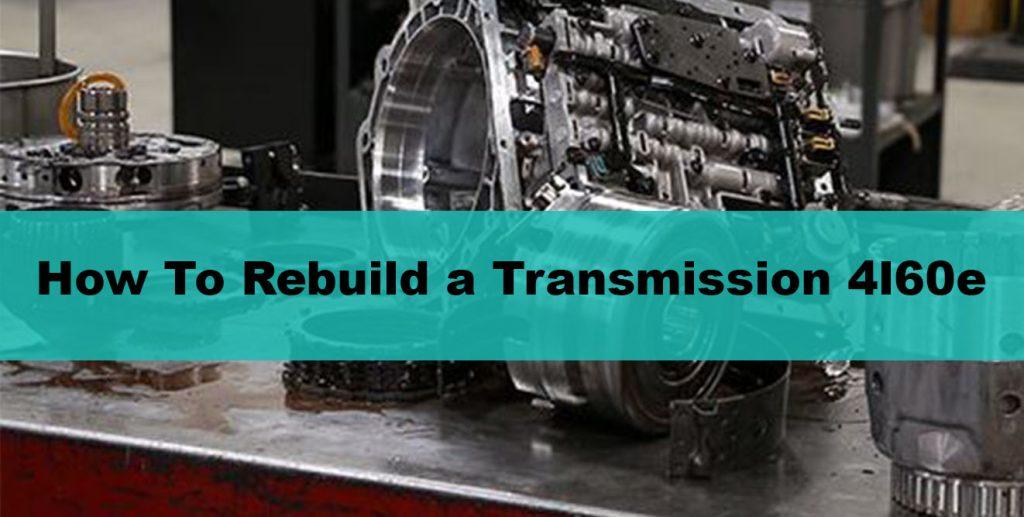 how to rebuild a transmission 4l60e