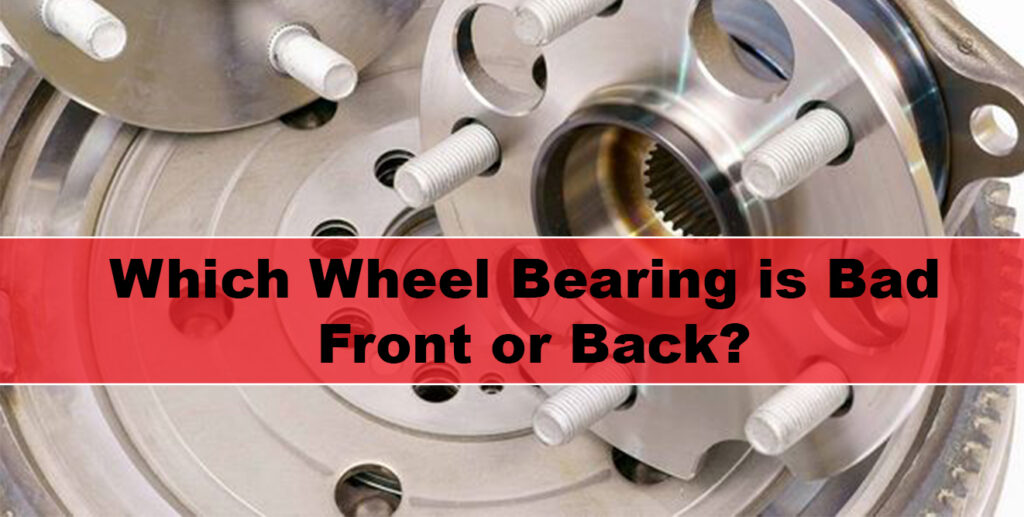 How to Tell which Wheel Bearing is Bad Front or Back